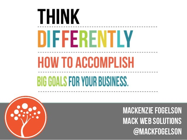 Think Differently: How to accomplish big goals for your business | Mack Fogelson