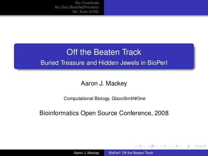 Bio::Coordinate      Bio::Seq::BaseSeqProcessor                 Bio::Tools::IUPAC                 Off the Beaten Track Bur...