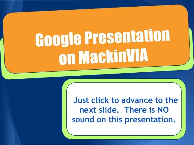 Just click to advance to the next slide. There is NO sound on this presentation.