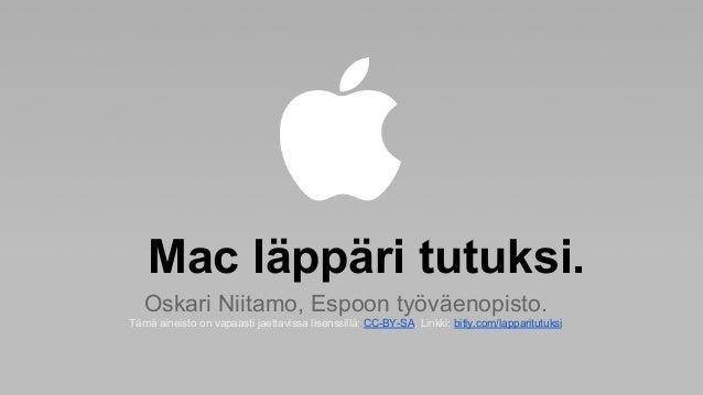 Mac läppäri tutuksi. Oskari Niitamo, Espoon työväenopisto. Tämä aineisto on vapaasti jaettavissa lisenssillä: CC-BY-SA. Li...