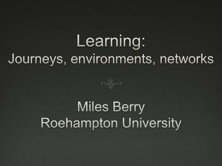 0<br />Learning:Journeys, environments, networksMiles BerryRoehampton University<br />