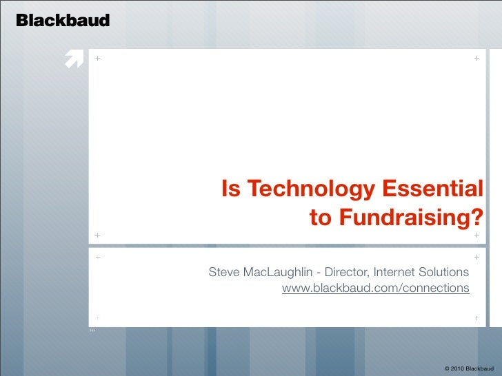 Blackbaud                         Is Technology Essential                       to Fundraising?              Steve MacLau...