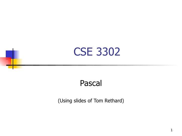 CSE 3302 Pascal (Using slides of Tom Rethard)