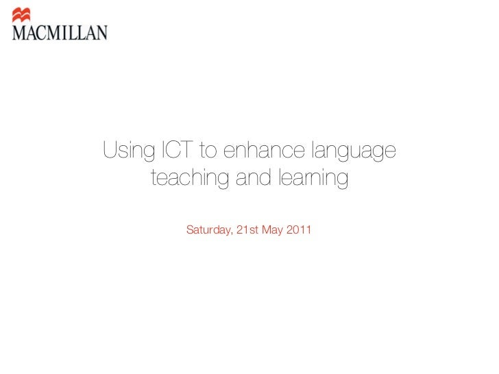 Using ICT to enhance language     teaching and learning        Saturday, 21st May 2011