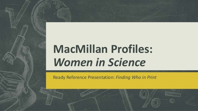 MacMillan Profiles: Women in Science Ready Reference Presentation: Finding Who in Print