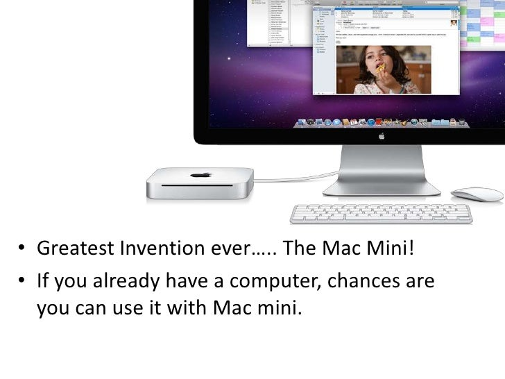 Greatest Invention ever….. The Mac Mini!<br />If you already have a computer, chances are you can use it with Mac mini. <b...
