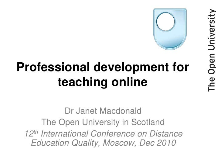 Professional development for teaching online<br />Dr Janet Macdonald<br />The Open University in Scotland<br />12th Intern...