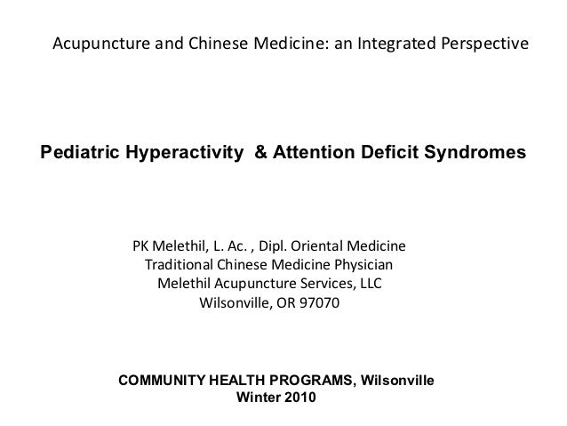 Acupuncture and Chinese Medicine: an Integrated PerspectivePediatric Hyperactivity & Attention Deficit Syndromes          ...