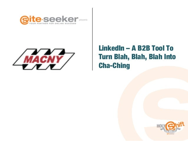 presents  LinkedIn – A B2B Tool To Turn Blah, Blah, Blah Into Cha-Ching!