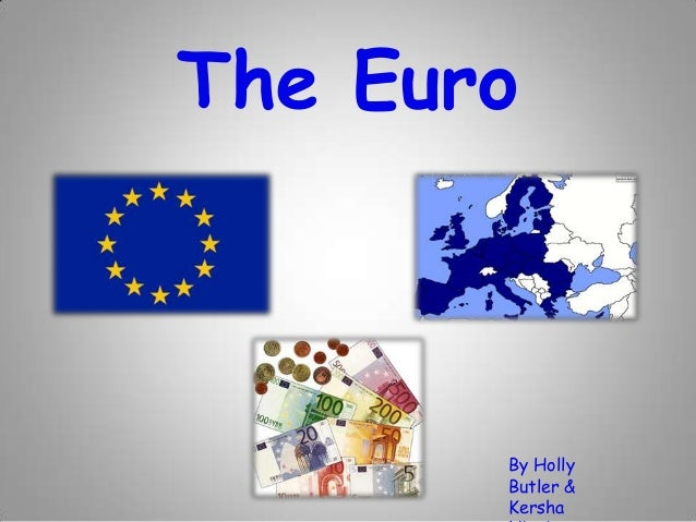 The Euro  By Holly Butler & Kersha