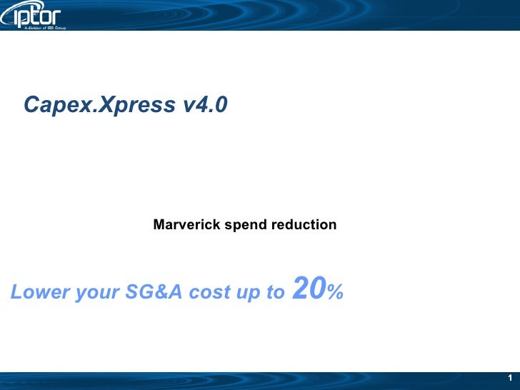 Lower your SG&A cost up to  20 % Capex.Xpress v4.0 Marverick spend reduction