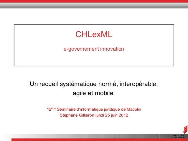 CHLexML e-governement innovation Un recueil systématique normé, interopérable, agile et mobile. 12ème Séminaire d'informat...