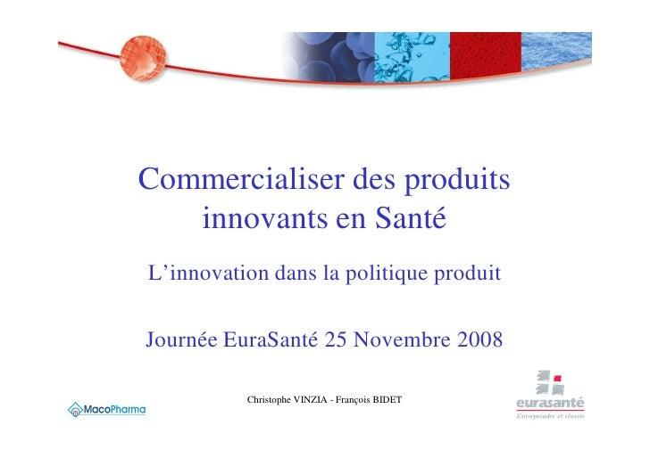 Commercialiser des produits    innovants en Santé L'innovation dans la politique produit  Journée EuraSanté 25 Novembre 20...