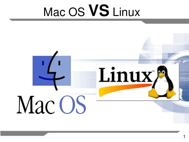 1 Mac OS VS Linux