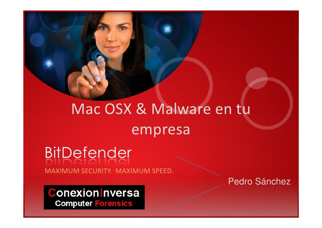 Mac OSX & Malware en tu                 empresa BitDefender MAXIMUM SECURITY. MAXIMUM SPEED.                              ...