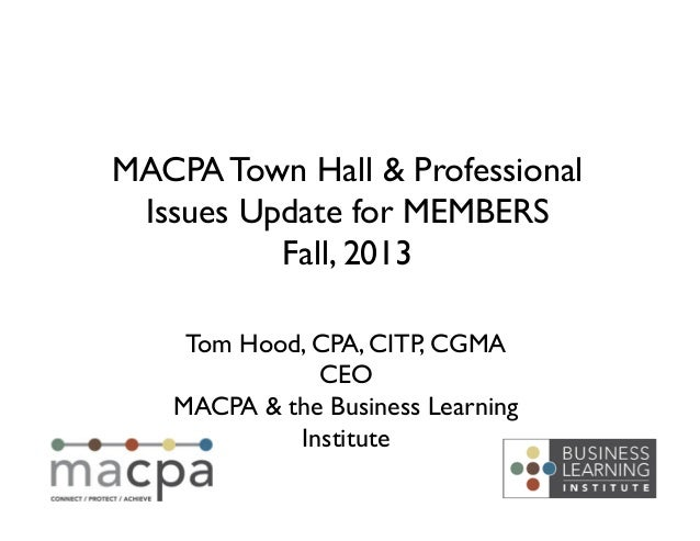 Tom Hood, CPA, CITP, CGMA	  CEO	  MACPA & the Business Learning Institute	  MACPA Town Hall & Professional Issues Update f...