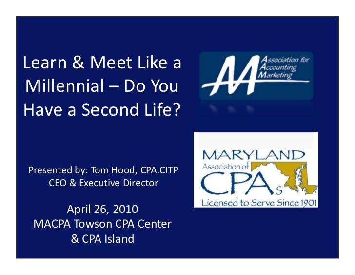Learn&MeetLikea Millennial–DoYou HaveaSecondLife?  Presentedby:TomHood,CPA.CITP     CEO&ExecutiveDire...