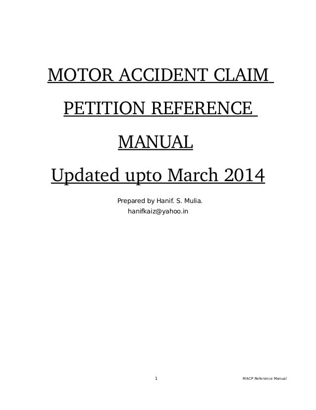 MOTOR ACCIDENT CLAIM  PETITION REFERENCE  MANUAL  Updated upto March 2014 Prepared by Hanif. S. Mulia. hanifkaiz@yahoo.in ...