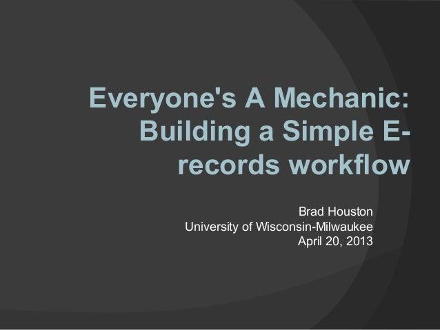 Everyones A Mechanic:   Building a Simple E-      records workflow                          Brad Houston      University o...