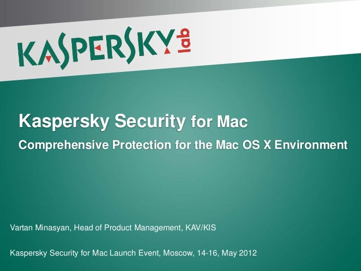 Kaspersky Security for Mac  Comprehensive Protection for the Mac OS X EnvironmentVartan Minasyan, Head of Product Manageme...