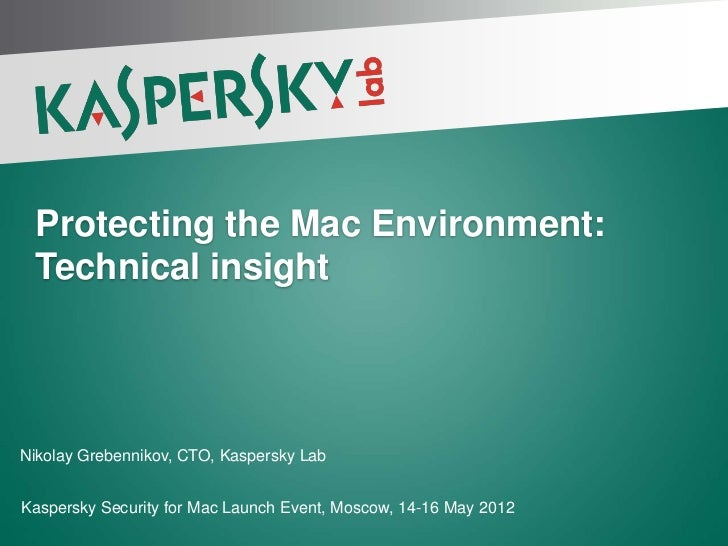 Protecting the Mac Environment: Technical insightNikolay Grebennikov, CTO, Kaspersky LabKaspersky Security for Mac Launch ...
