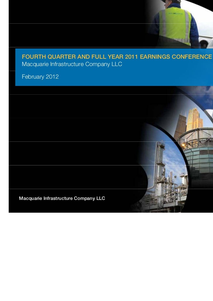 FOURTH QUARTER AND FULL YEAR 2011 EARNINGS CONFERENCE CALL Macquarie Infrastructure Company LLC February 2012Macquarie Inf...