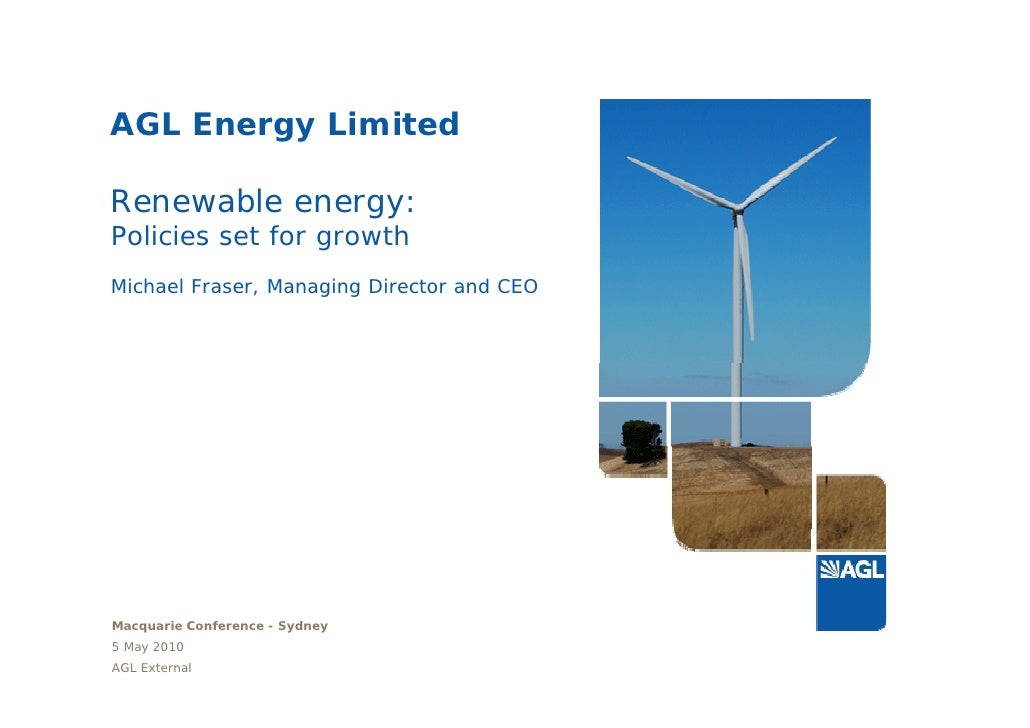 AGL E     Energy Limited            Li it d  Renewable energy: Policies set for growth Michael Fraser, Managing Director a...
