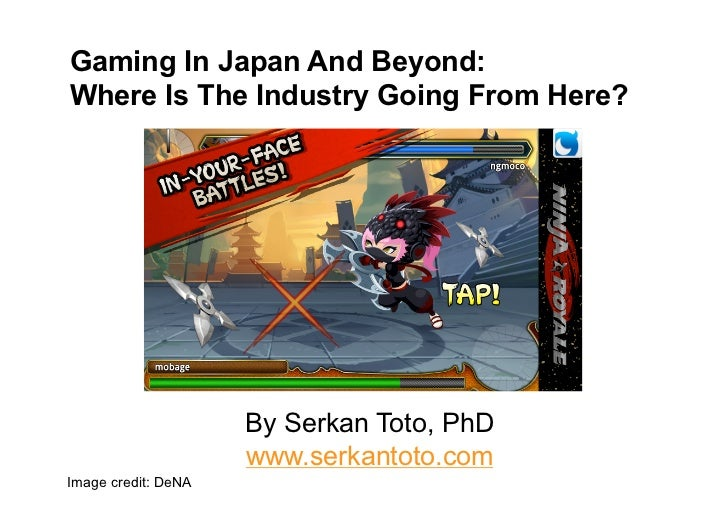 Gaming In Japan And Beyond:Where Is The Industry Going From Here?                     By Serkan Toto, PhD                 ...