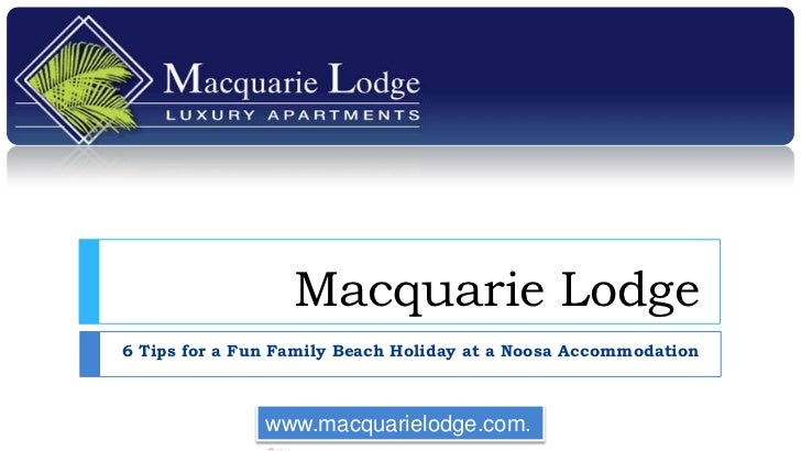 Macquarie Lodge6 Tips for a Fun Family Beach Holiday at a Noosa Accommodation               www.macquarielodge.com.