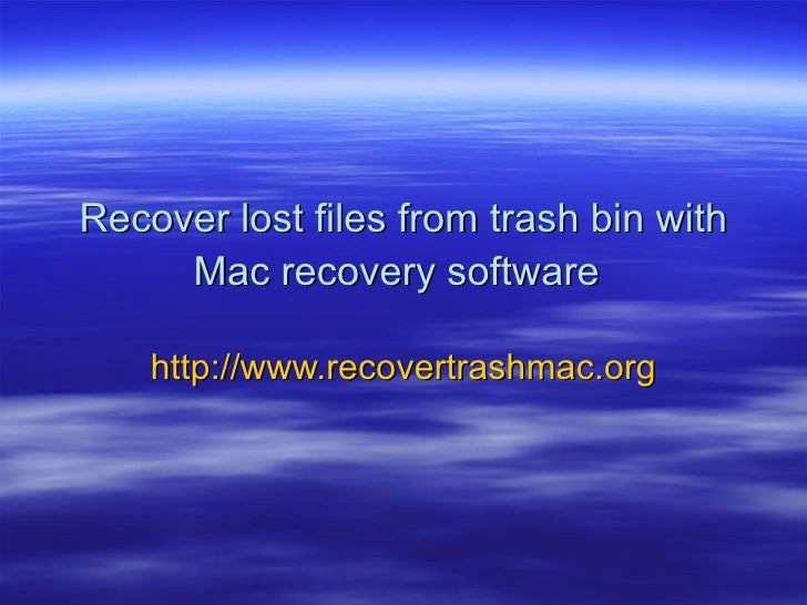 Recover lost files from trash bin with Mac recovery software   http://www.recovertrashmac.org