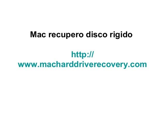 Mac recupero disco rigido http:// www.macharddriverecovery.com