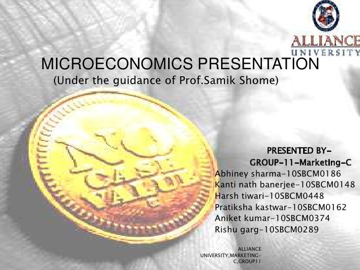 MICROECONOMICS PRESENTATION (Under the guidance of Prof.Samik Shome)                                             PRESENTED...