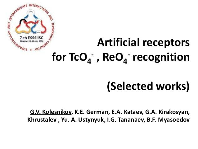 Artificial receptors         for TcO4 - , ReO - recognition                          4                             (Select...