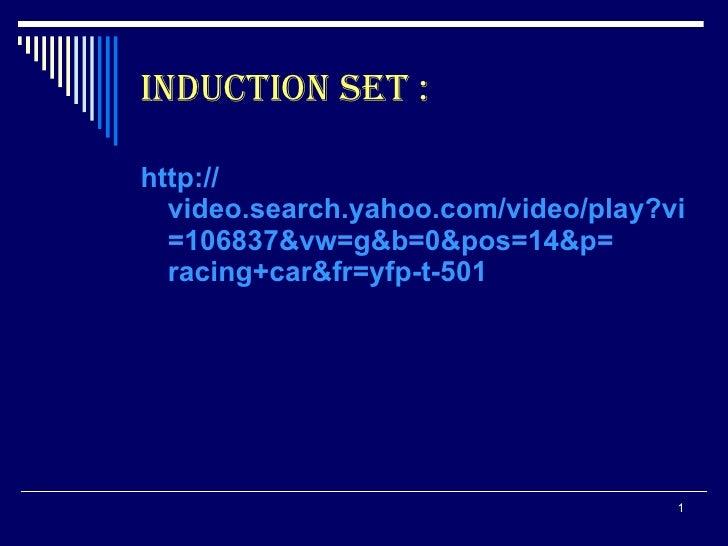 INDUCTION SET : <ul><li>http:// video.search.yahoo.com/video/play?vid =106837&vw= g&b =0&pos=14&p= racing+car&fr =yfp-t-50...