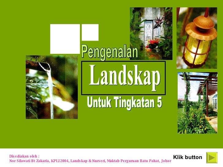 Klik button Disediakan oleh :  Nor Silawati Bt Zakaria, KPLI 2004, Landskap & Nurseri, Maktab Perguruan Batu Pahat, Johor ...