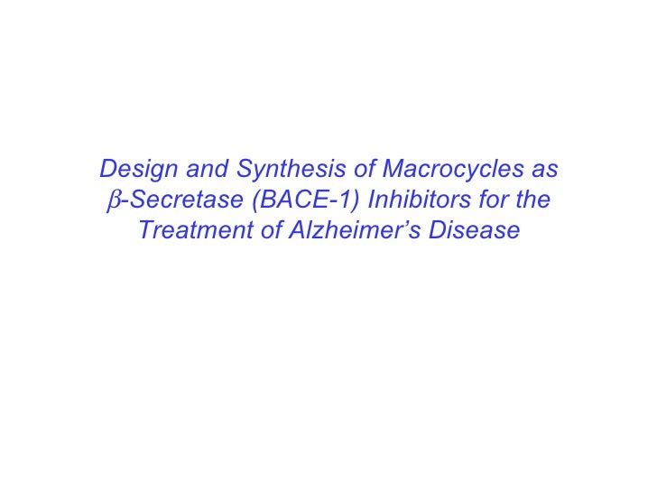 Design and Synthesis of Macrocycles as  -Secretase (BACE-1) Inhibitors for the Treatment of Alzheimer's Disease