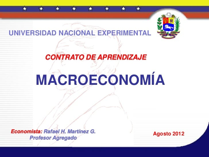 UNIVERSIDAD NACIONAL EXPERIMENTAL             CONTRATO DE APRENDIZAJE         MACROECONOMÍAEconomista: Rafael H. Martínez ...