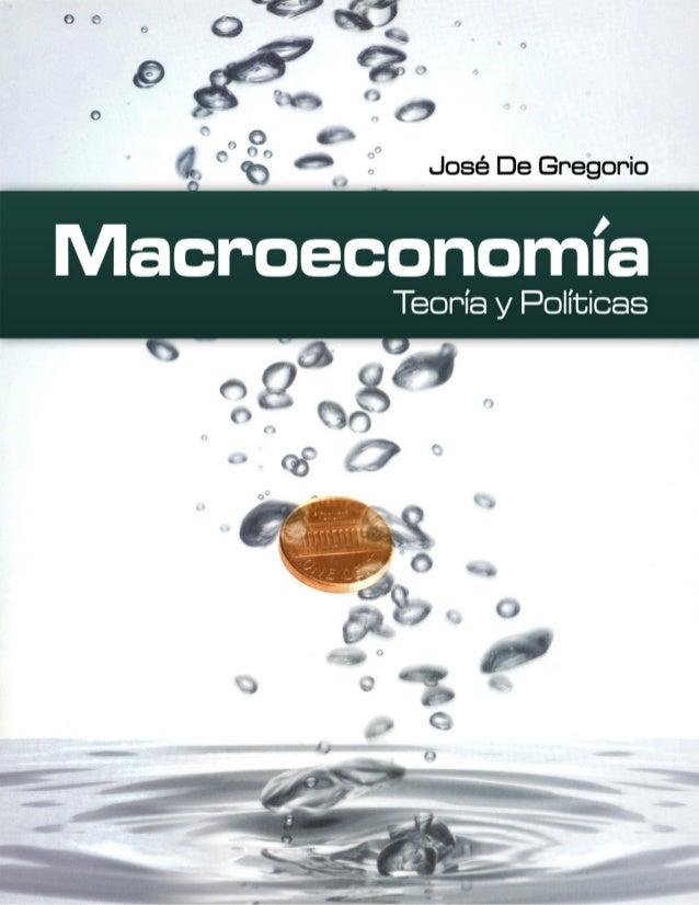 Macroeconomía. Teoría y Políticas  1ra. Edición, 2007     Este libro fue publicado y distribuido exclusivamente por Pear...