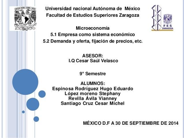 Universidad nacional Autónoma de México Facultad de Estudios Superiores Zaragoza Microeconomía 5.1 Empresa como sistema ec...