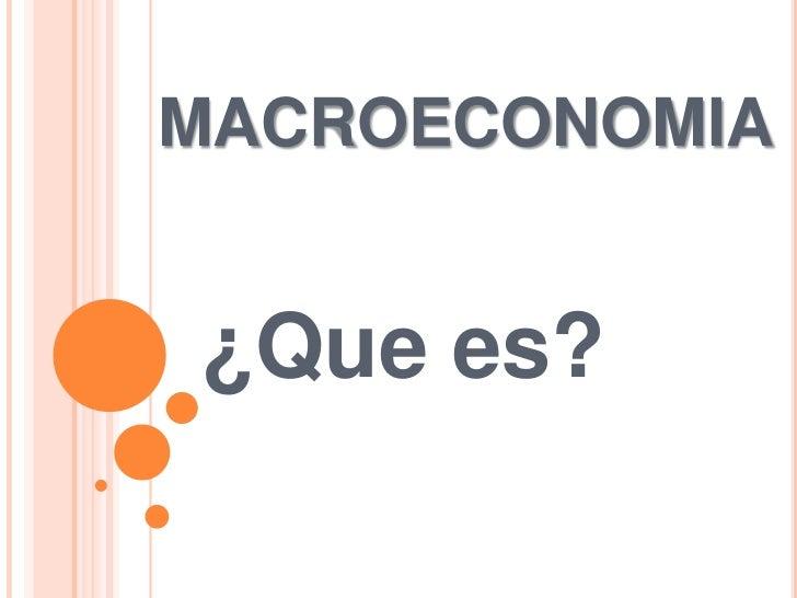 MACROECONOMIA¿Que es?