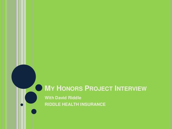 My Honors Project Interview<br />With David Riddle<br />RIDDLE HEALTH INSURANCE<br />