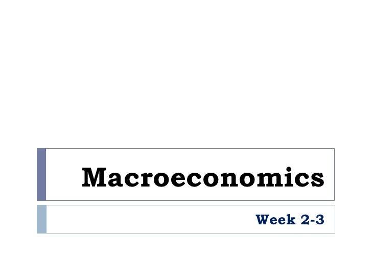 Macroeconomics<br />Week 2-3<br />