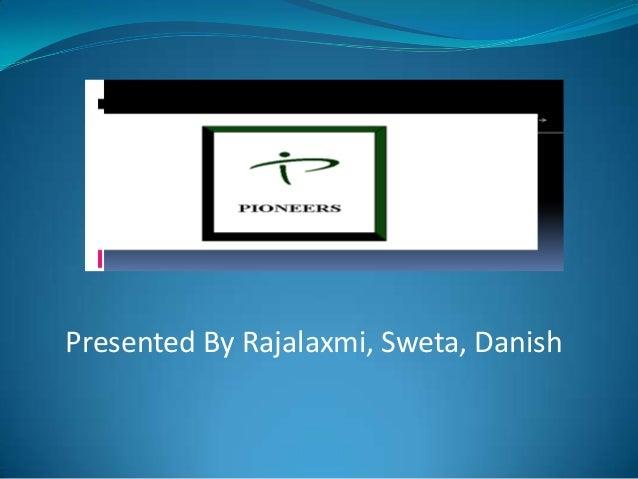 Presented By Rajalaxmi, Sweta, Danish