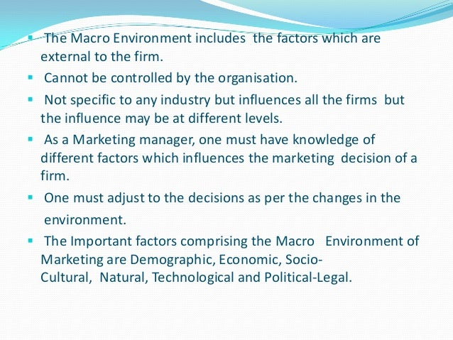 macro environment factors affecting marketing decision The external marketing environment consists of social, demographic,  describe the social factors that affect marketing within the external environment,.