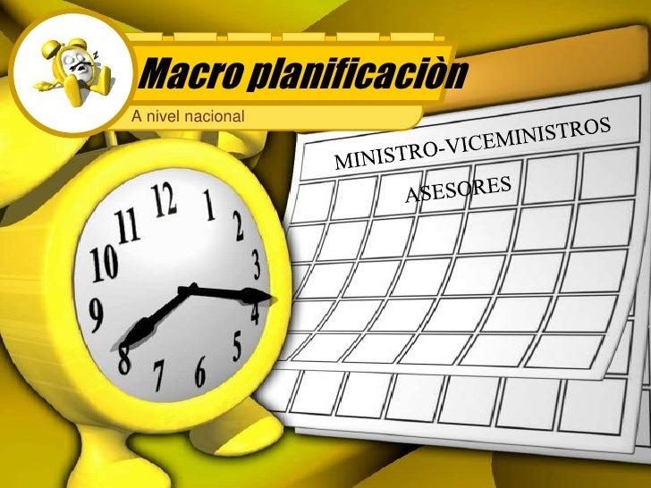 Macro planificaciòn<br />A nivel nacional<br />MINISTRO-VICEMINISTROS<br />ASESORES<br />