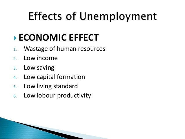 effects of unemplyment The costs and consequences of unemployment benefits on the states  however, it is possible to measure the effects of changes in unemployment benefits on workers.