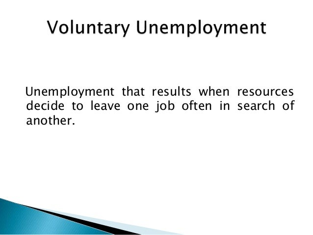 voluntary unemployment essay Not all unemployment is involuntary in this lesson, you'll learn about frictional unemployment and be provided some examples to illustrate it.