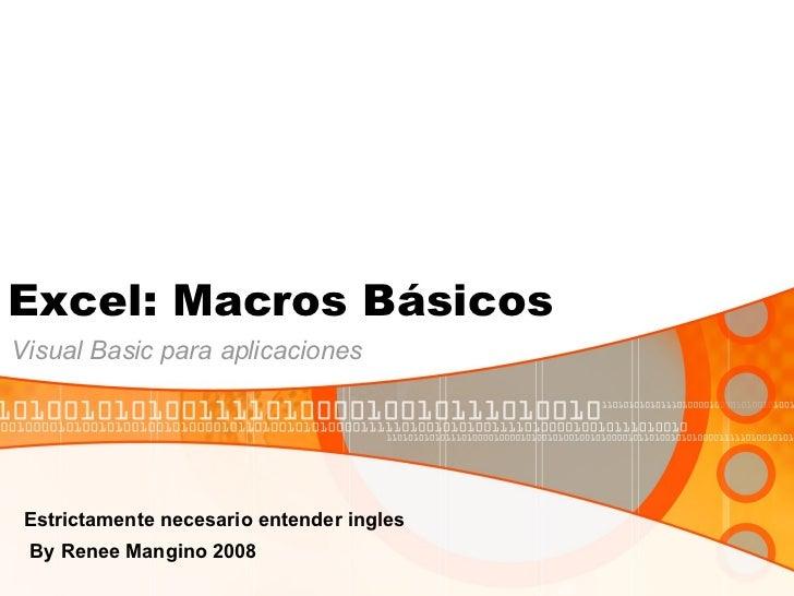 Excel: Macros Básicos Visual Basic para aplicaciones Estrictamente necesario entender ingles   By Renee Mangino 2008