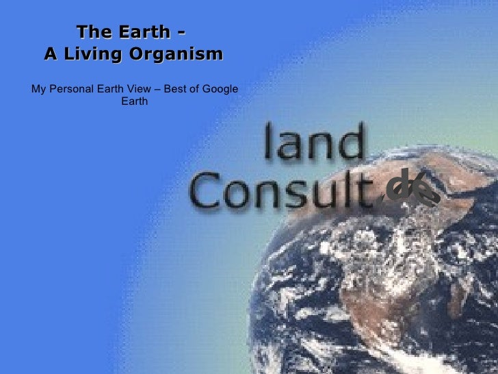 The Earth -  A Living Organism My Personal Earth View – Best of Google Earth