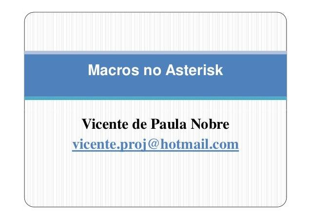 Macros no Asterisk Vicente de Paula Nobrevicente.proj@hotmail.com